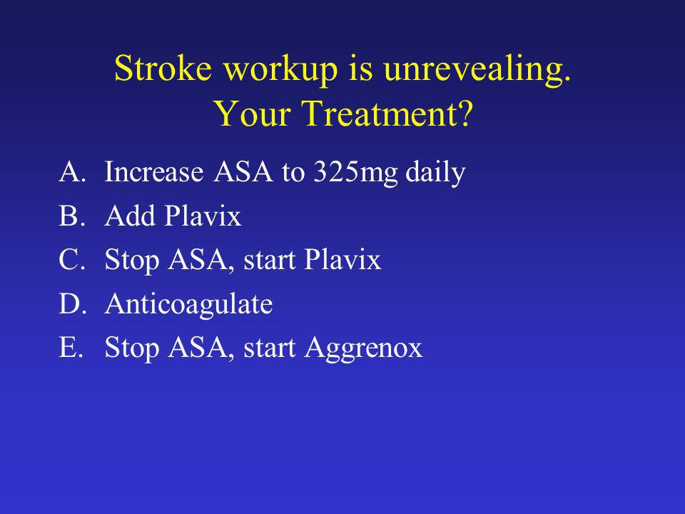 Stroke workup is unrevealing. Your Treatment