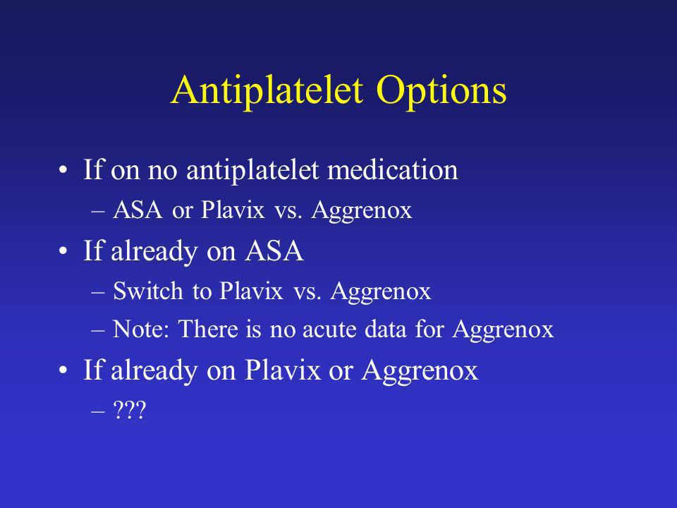 Antiplatelet Options If on no antiplatelet medication