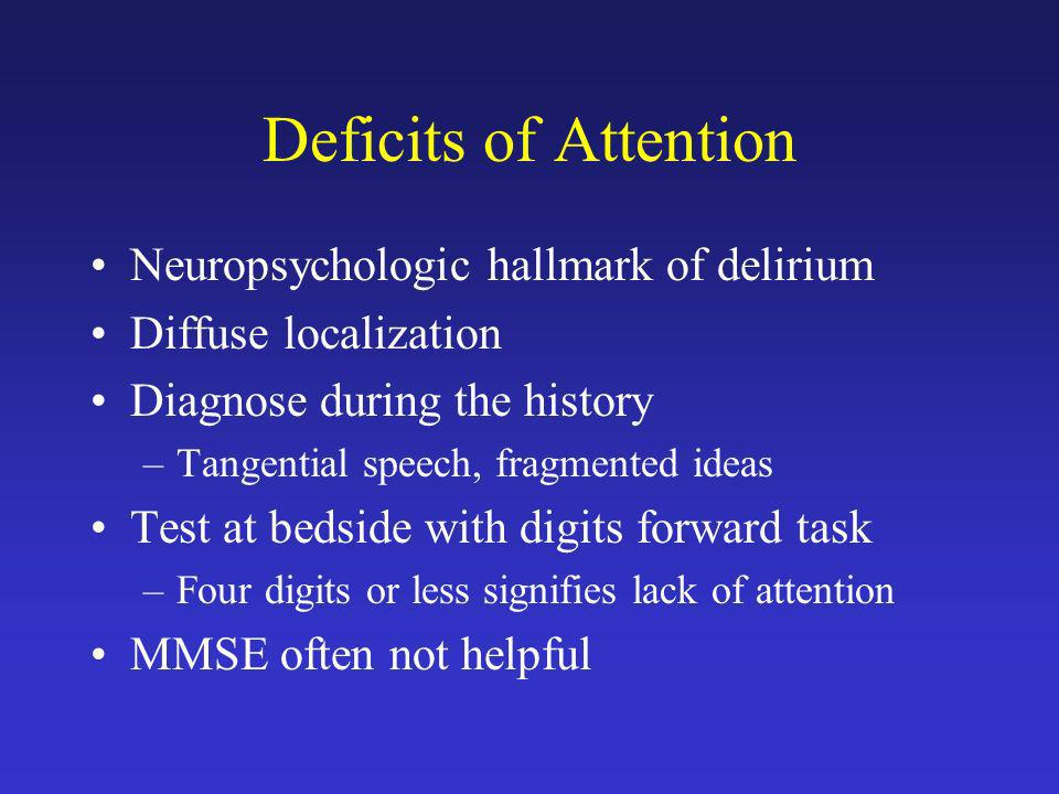 Deficits of Attention Neuropsychologic hallmark of delirium