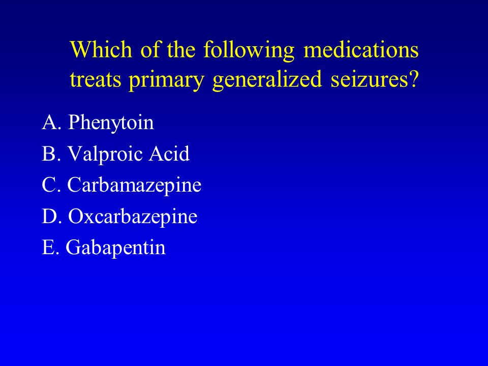 Which of the following medications treats primary generalized seizures