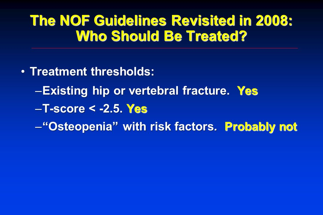 The NOF Guidelines Revisited in 2008: Who Should Be Treated