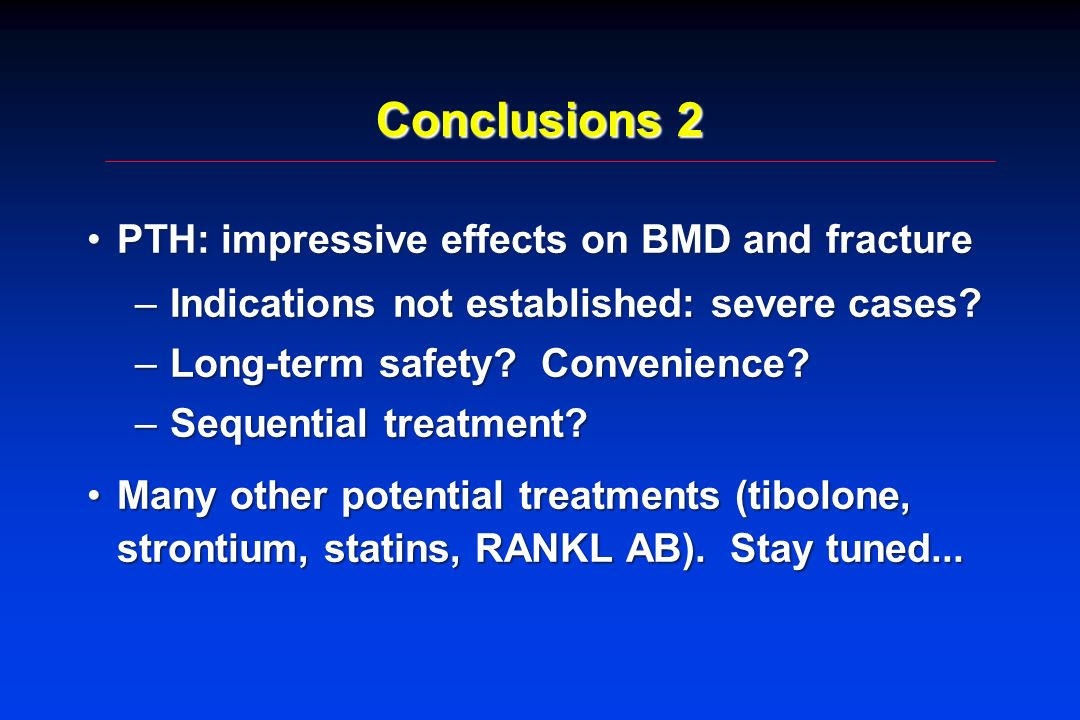 Conclusions 2 PTH: impressive effects on BMD and fracture