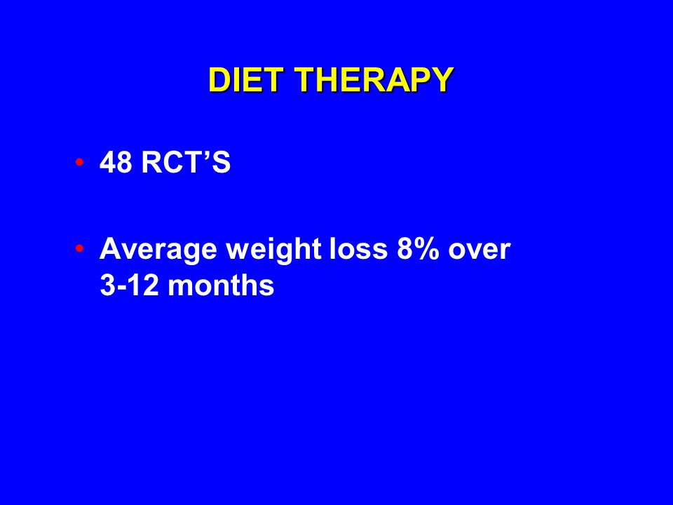 DIET THERAPY 48 RCT'S Average weight loss 8% over 3-12 months