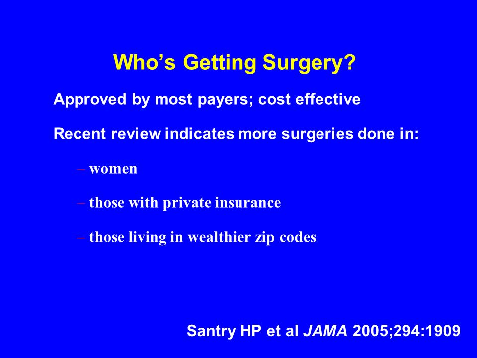 Who's Getting Surgery Approved by most payers; cost effective