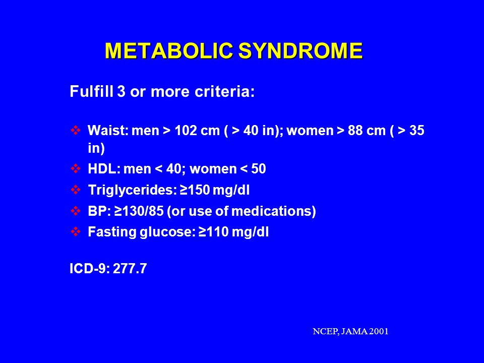 METABOLIC SYNDROME Fulfill 3 or more criteria: