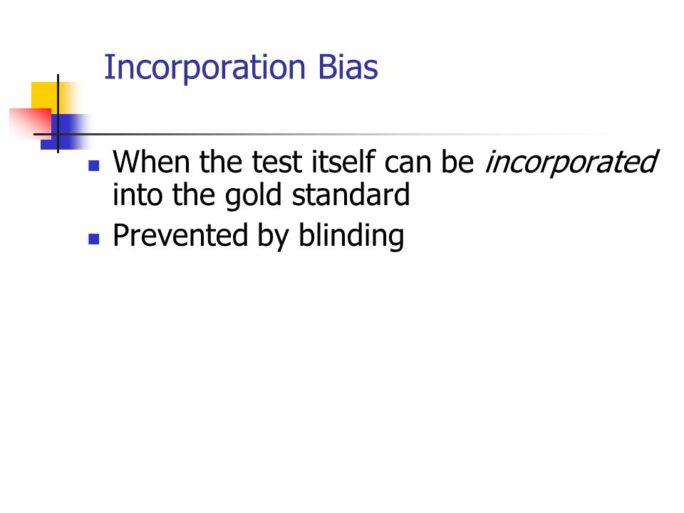 Incorporation Bias When the test itself can be incorporated into the gold standard.