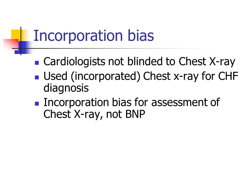 Incorporation bias Cardiologists not blinded to Chest X-ray
