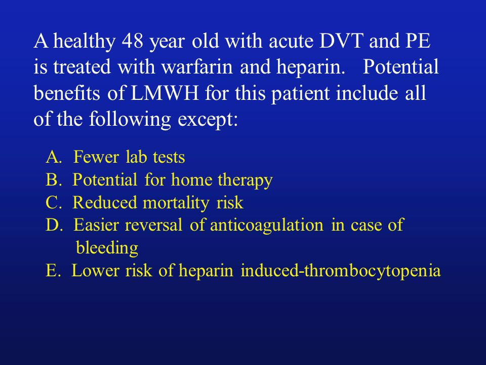 A healthy 48 year old with acute DVT and PE is treated with warfarin and heparin. Potential benefits of LMWH for this patient include all of the following except: