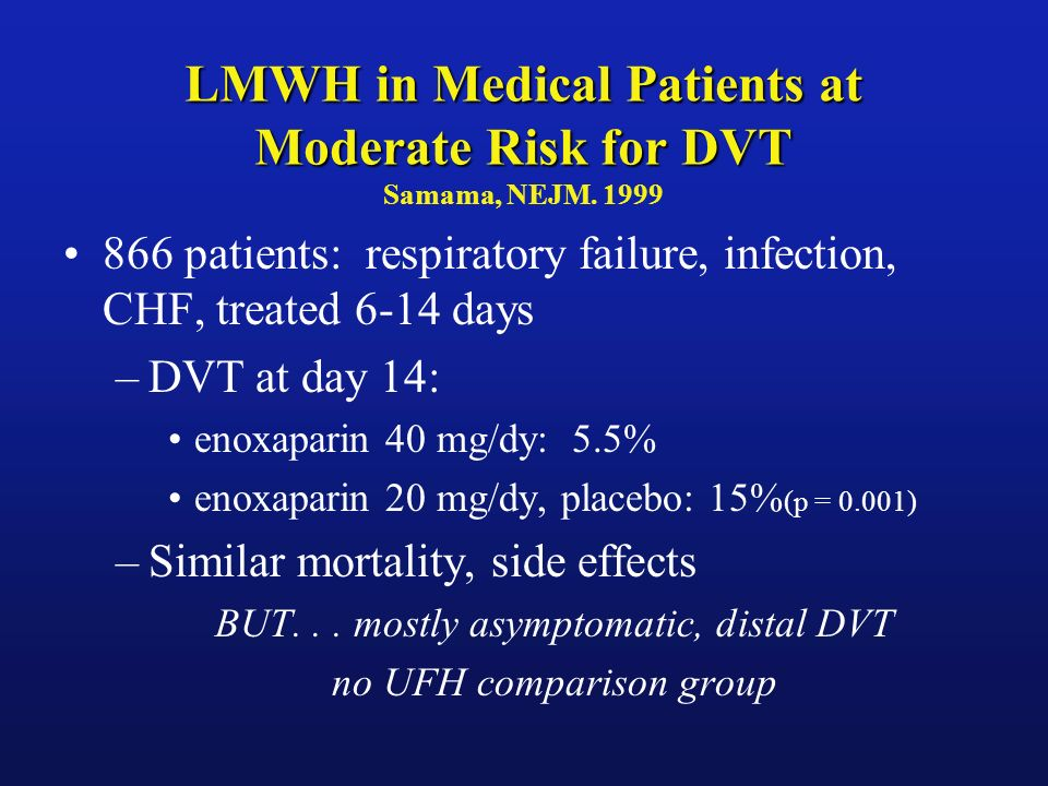 LMWH in Medical Patients at Moderate Risk for DVT Samama, NEJM. 1999