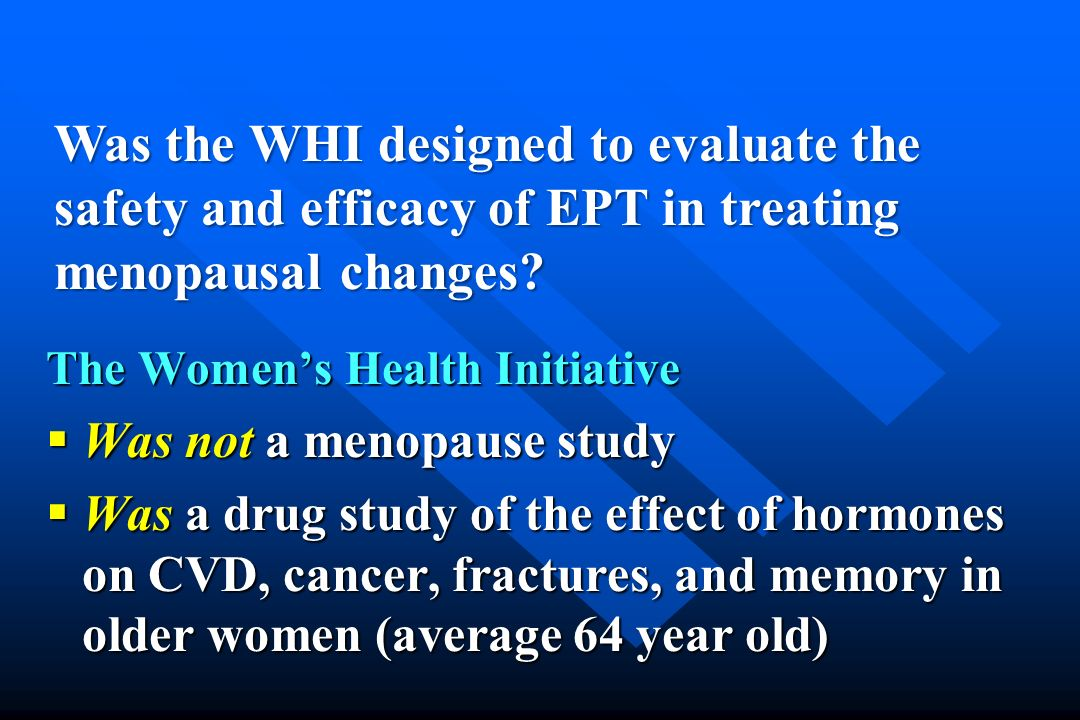 Was the WHI designed to evaluate the safety and efficacy of EPT in treating menopausal changes