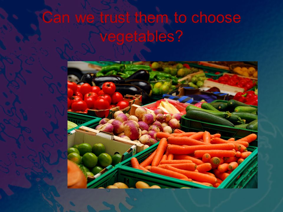 Can we trust them to choose vegetables