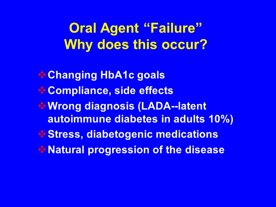 Oral Agent Failure Why does this occur