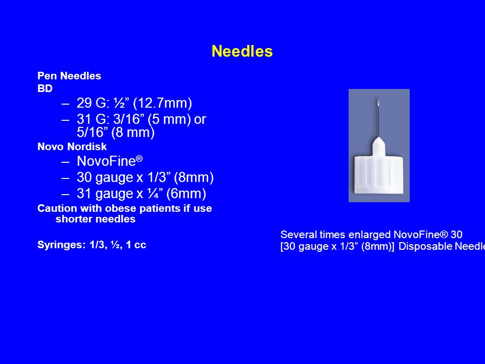 Needles 29 G: ½ (12.7mm) 31 G: 3/16 (5 mm) or 5/16 (8 mm) NovoFine®