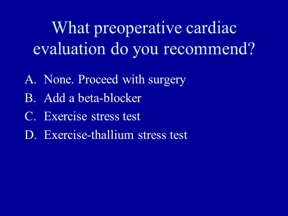 What preoperative cardiac evaluation do you recommend