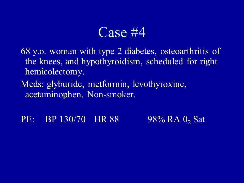 Case #4 68 y.o. woman with type 2 diabetes, osteoarthritis of the knees, and hypothyroidism, scheduled for right hemicolectomy.