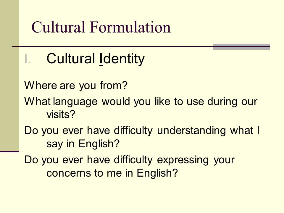 Cultural Formulation Cultural Identity Where are you from
