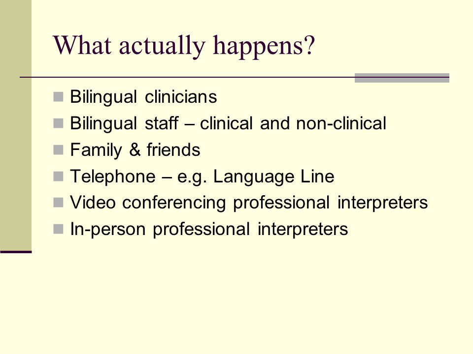 What actually happens Bilingual clinicians