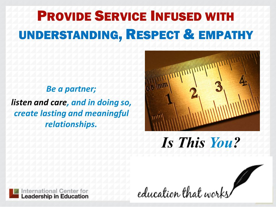 Provide Service Infused with understanding, Respect & empathy