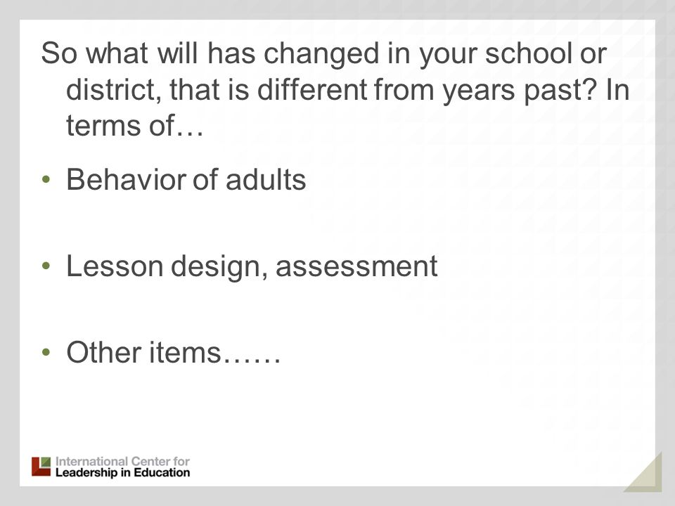 So what will has changed in your school or district, that is different from years past In terms of…