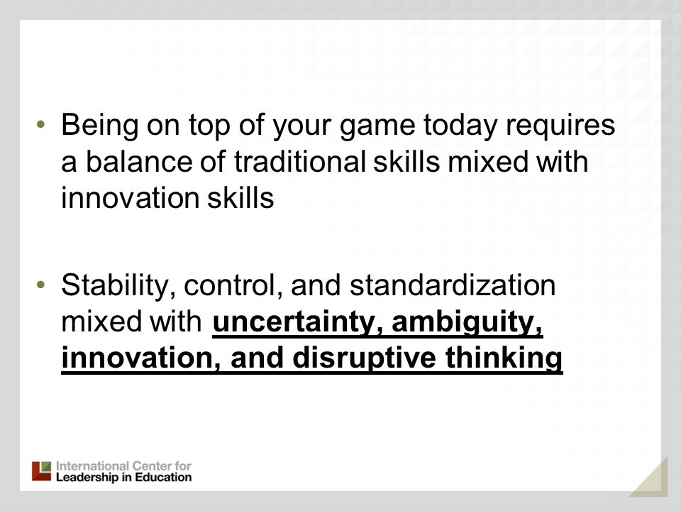 Being on top of your game today requires a balance of traditional skills mixed with innovation skills