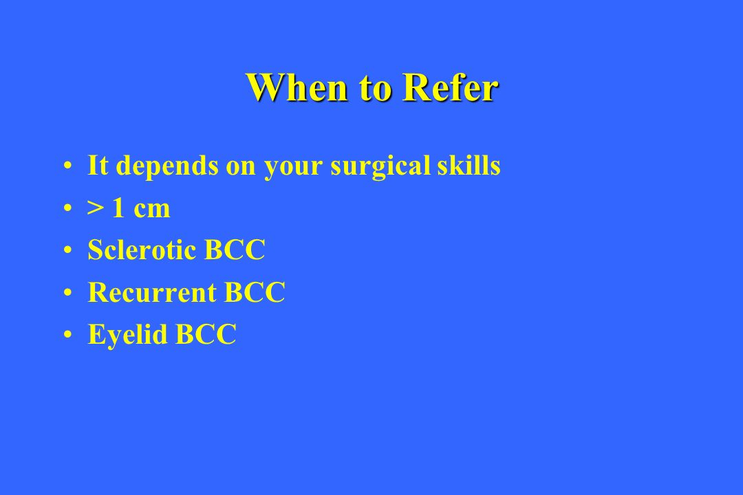 When to Refer It depends on your surgical skills > 1 cm