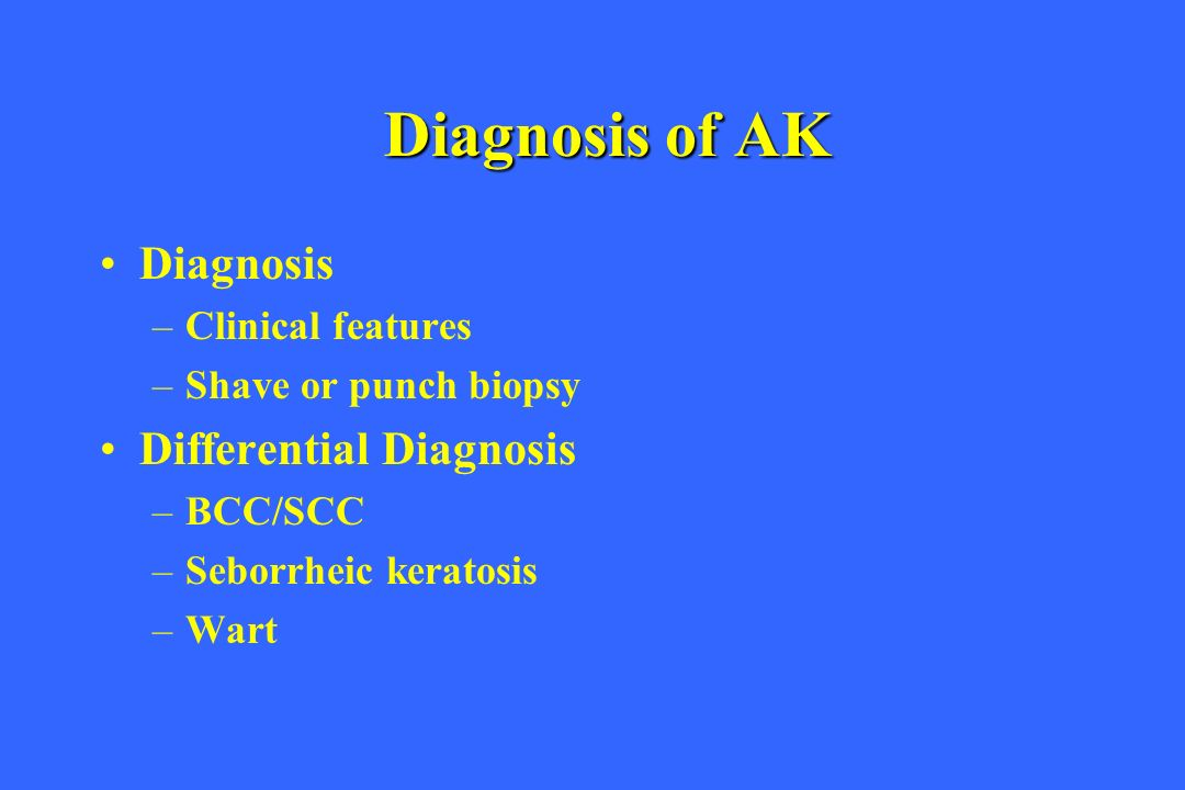 Diagnosis of AK Diagnosis Differential Diagnosis Clinical features