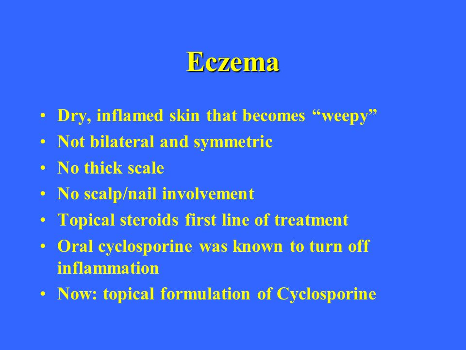 Eczema Dry, inflamed skin that becomes weepy
