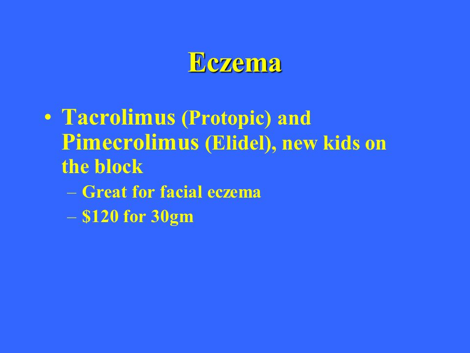 Eczema Tacrolimus (Protopic) and Pimecrolimus (Elidel), new kids on the block. Great for facial eczema.