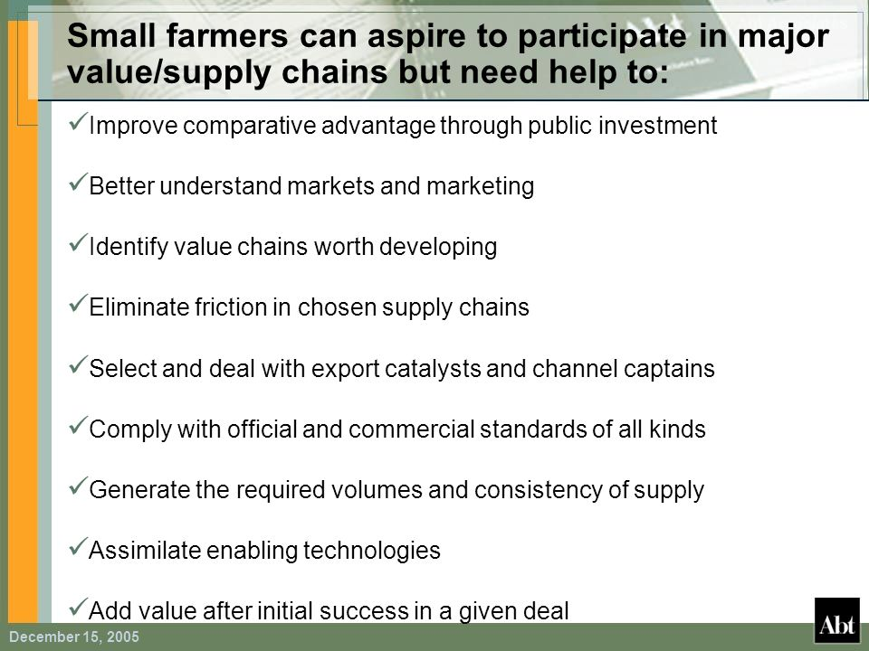 Small farmers can aspire to participate in major value/supply chains but need help to: