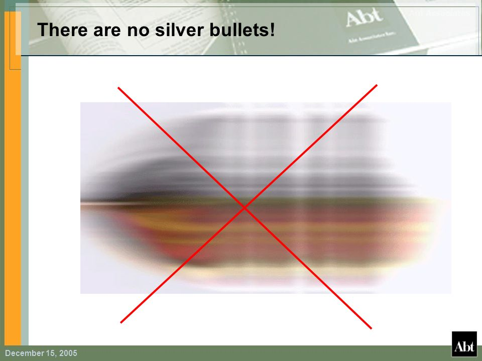 There are no silver bullets!