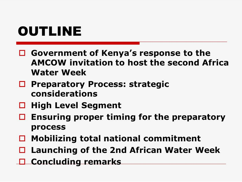 OUTLINE Government of Kenya's response to the AMCOW invitation to host the second Africa Water Week.