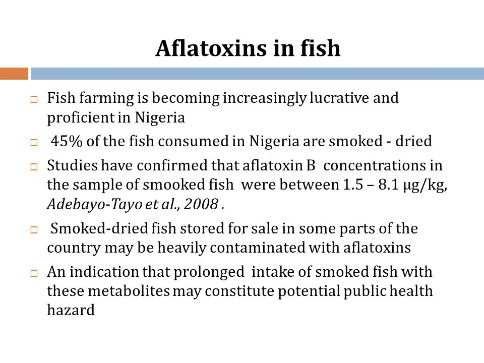 Aflatoxins in fish Fish farming is becoming increasingly lucrative and proficient in Nigeria.