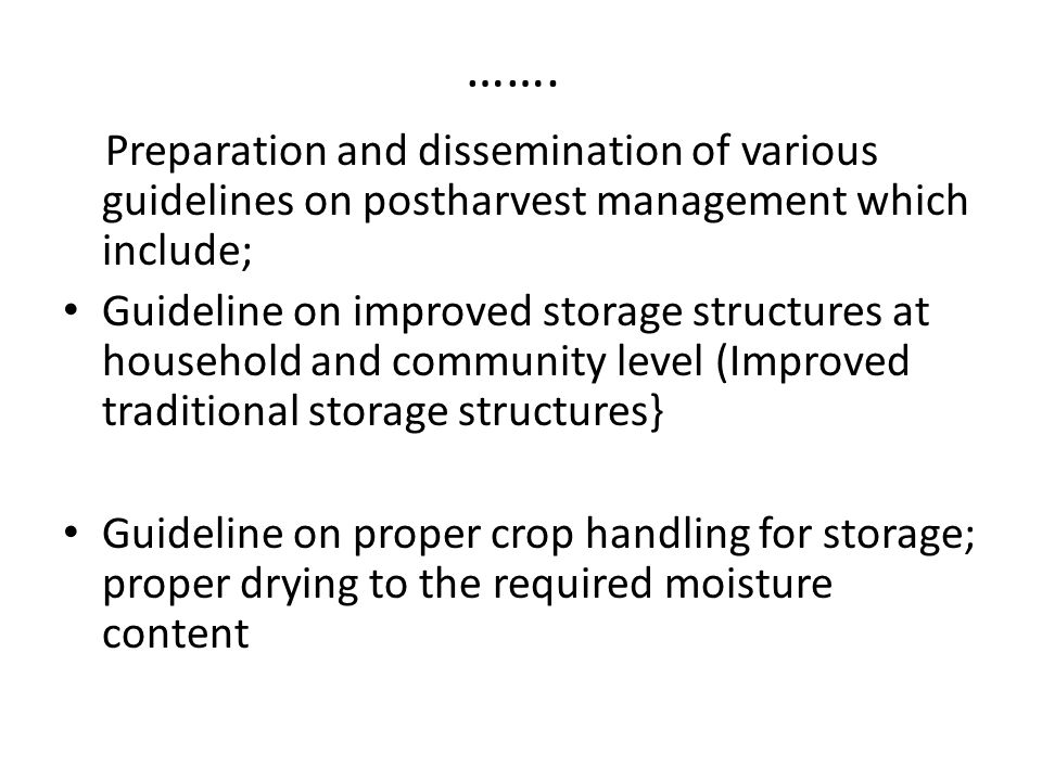 ……. Preparation and dissemination of various guidelines on postharvest management which include;