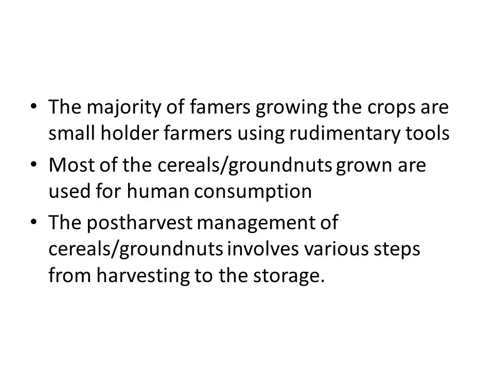 The majority of famers growing the crops are small holder farmers using rudimentary tools