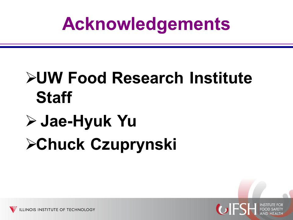 Acknowledgements UW Food Research Institute Staff Jae-Hyuk Yu