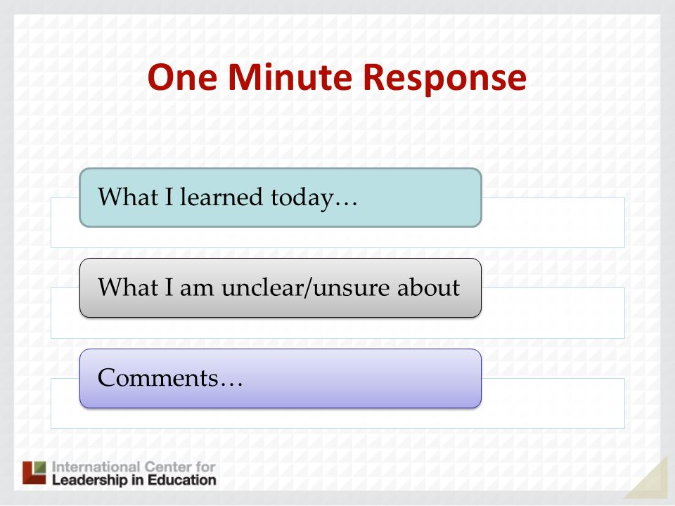 One Minute Response What I learned today…