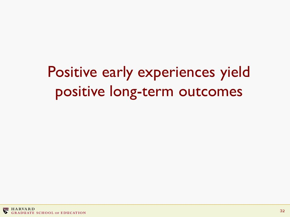 Positive early experiences yield positive long-term outcomes
