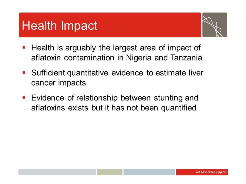 Health Impact Health is arguably the largest area of impact of aflatoxin contamination in Nigeria and Tanzania.