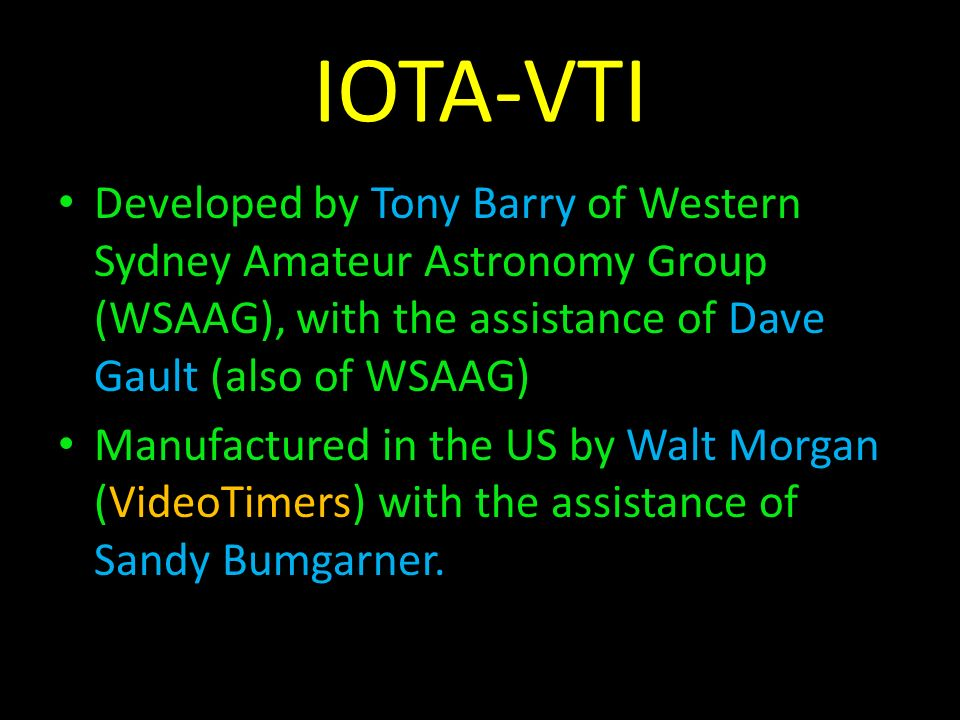 IOTA-VTI Developed by Tony Barry of Western Sydney Amateur Astronomy Group (WSAAG), with the assistance of Dave Gault (also of WSAAG)