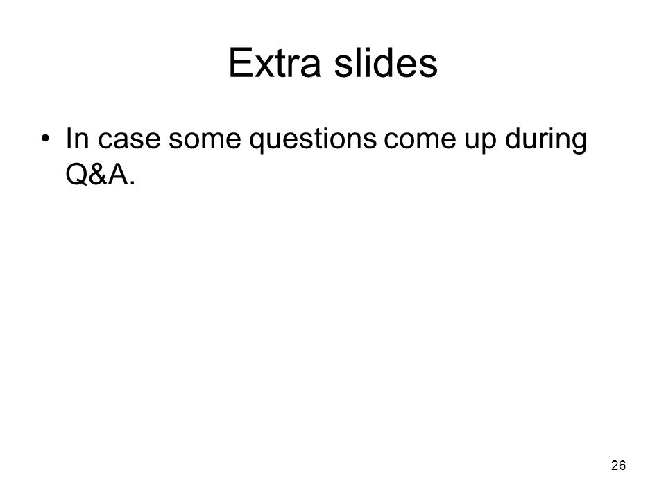 Extra slides In case some questions come up during Q&A.