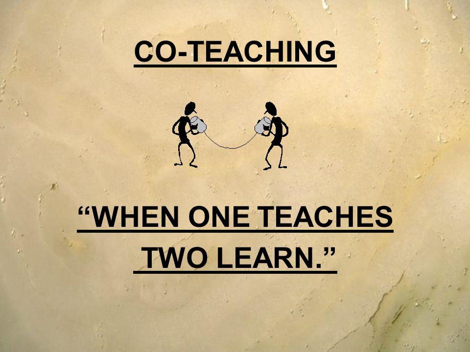 CO-TEACHING WHEN ONE TEACHES TWO LEARN.