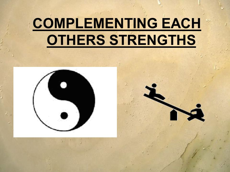 COMPLEMENTING EACH OTHERS STRENGTHS