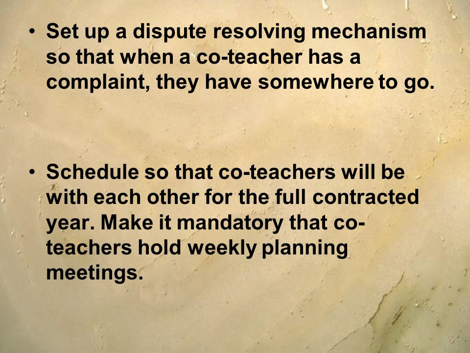 Set up a dispute resolving mechanism so that when a co-teacher has a complaint, they have somewhere to go.