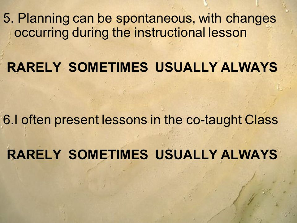 5. Planning can be spontaneous, with changes occurring during the instructional lesson