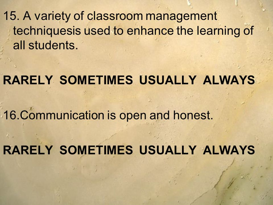 15. A variety of classroom management techniquesis used to enhance the learning of all students.
