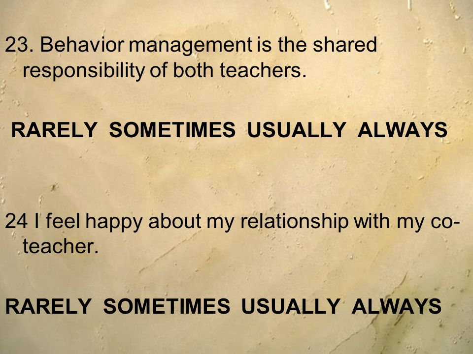 23. Behavior management is the shared responsibility of both teachers.