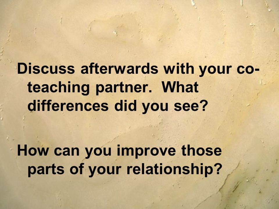 Discuss afterwards with your co-teaching partner