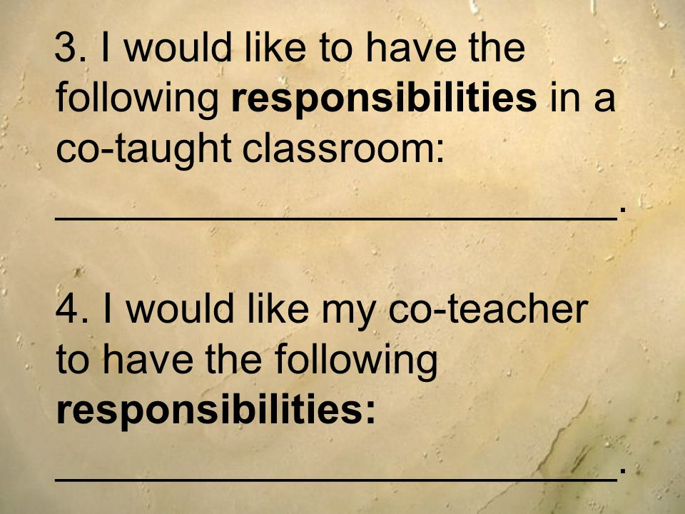 3. I would like to have the following responsibilities in a co-taught classroom: ________________________.