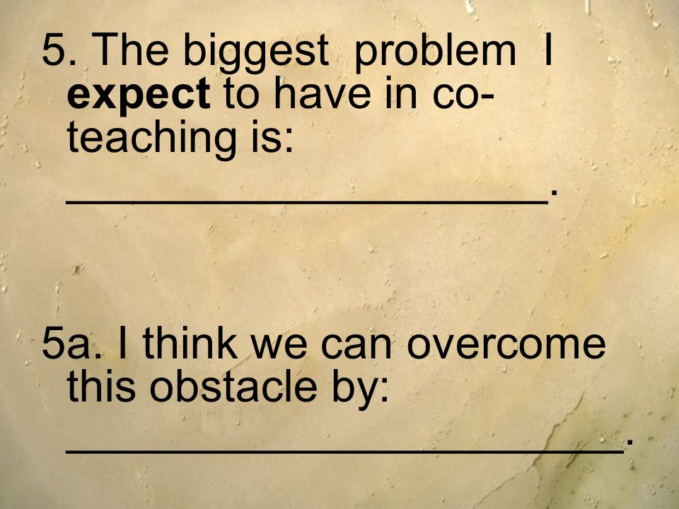 5. The biggest problem I expect to have in co-teaching is: ___________________.