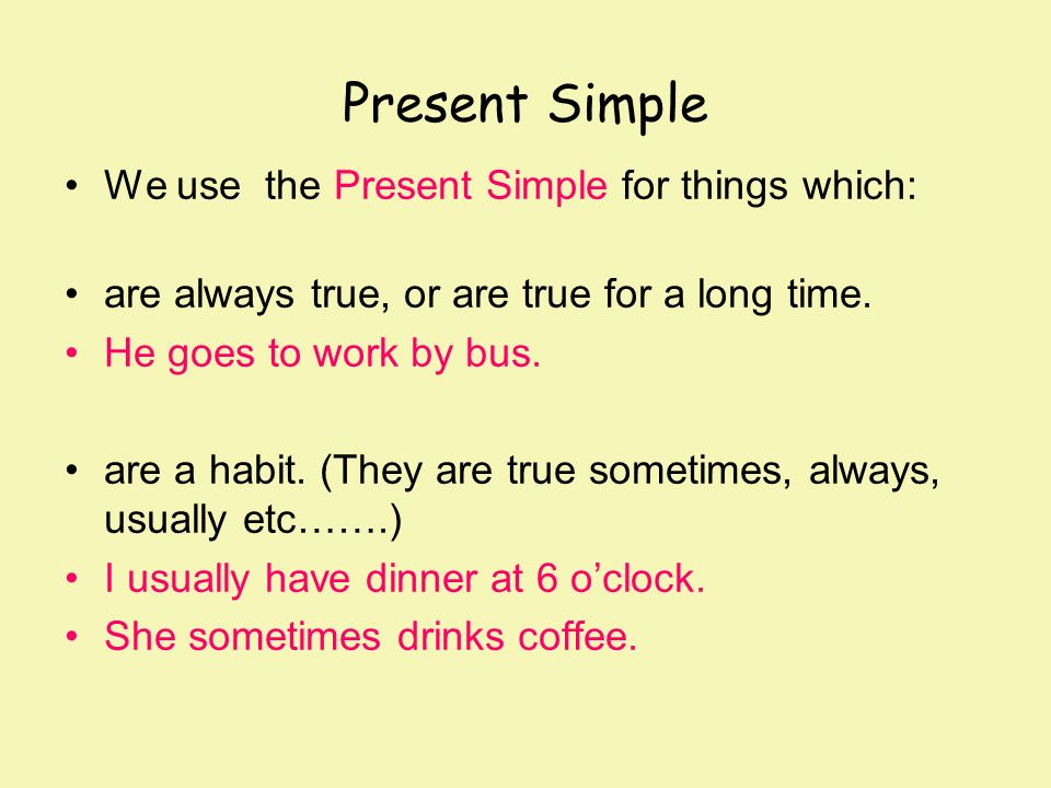 Present Simple We use the Present Simple for things which: